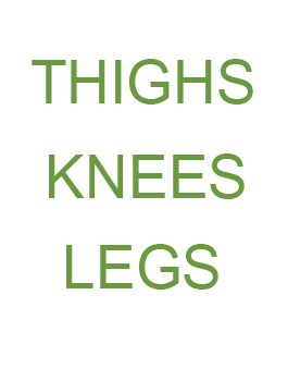 Thighs / Knees / Legs